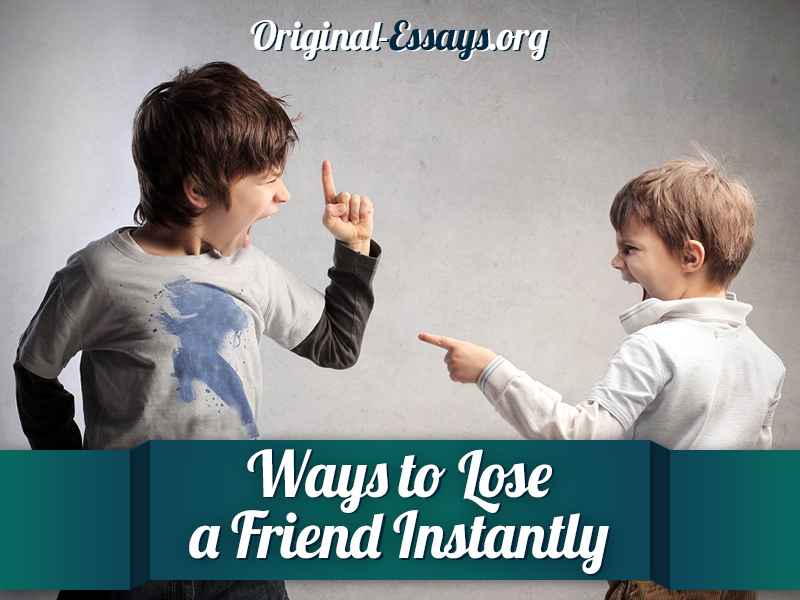 Ways to Lose a Friend Instantly